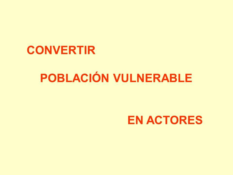 CONVERTIR POBLACIÓN VULNERABLE EN ACTORES