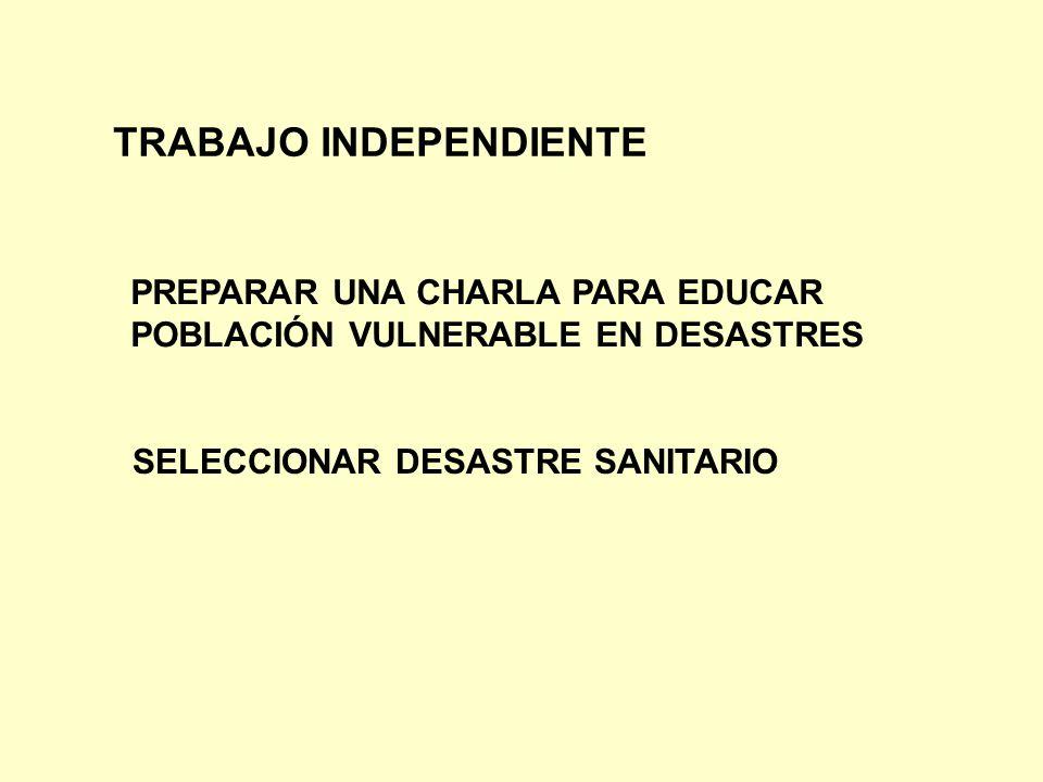 TRABAJO INDEPENDIENTE PREPARAR UNA CHARLA PARA EDUCAR POBLACIÓN VULNERABLE EN DESASTRES SELECCIONAR DESASTRE SANITARIO
