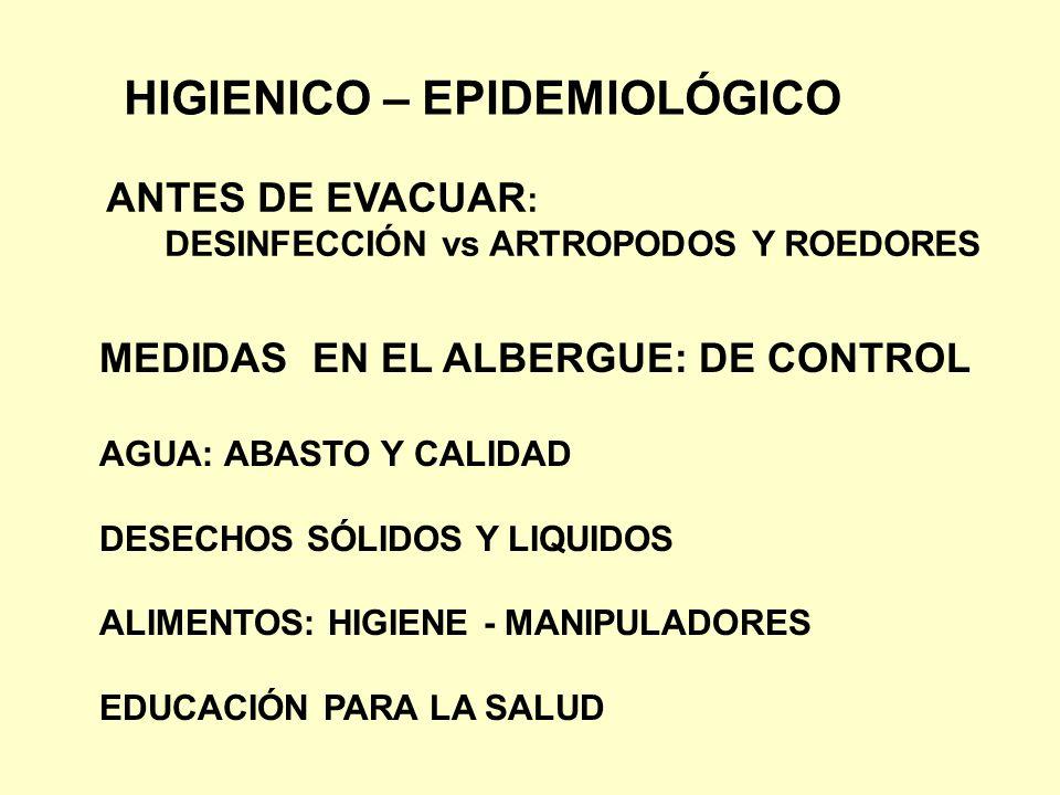 HIGIENICO – EPIDEMIOLÓGICO ANTES DE EVACUAR : DESINFECCIÓN vs ARTROPODOS Y ROEDORES MEDIDAS EN EL ALBERGUE: DE CONTROL AGUA: ABASTO Y CALIDAD DESECHOS