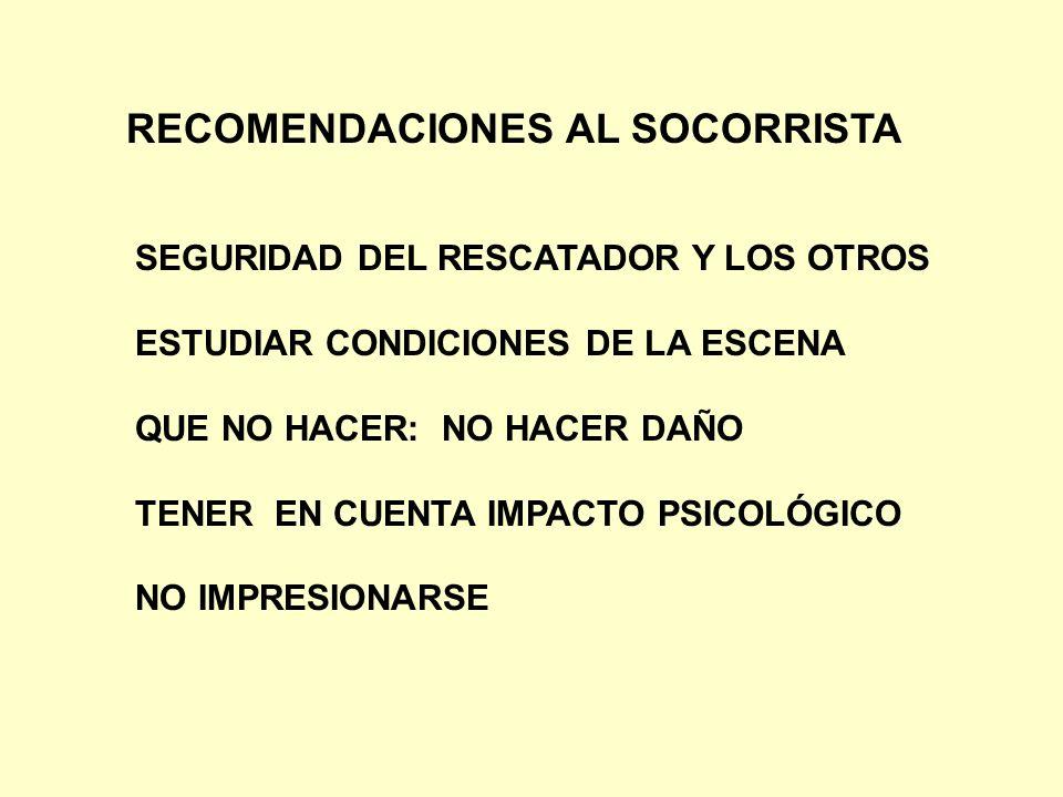 RECOMENDACIONES AL SOCORRISTA SEGURIDAD DEL RESCATADOR Y LOS OTROS ESTUDIAR CONDICIONES DE LA ESCENA QUE NO HACER: NO HACER DAÑO TENER EN CUENTA IMPAC