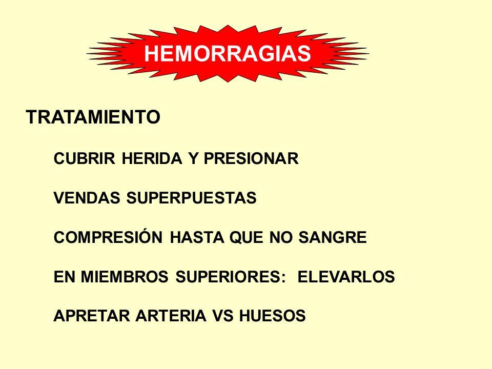 TRATAMIENTO CUBRIR HERIDA Y PRESIONAR VENDAS SUPERPUESTAS COMPRESIÓN HASTA QUE NO SANGRE EN MIEMBROS SUPERIORES: ELEVARLOS APRETAR ARTERIA VS HUESOS H