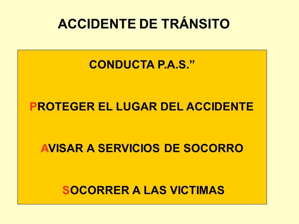 CONDUCTA P.A.S. PROTEGER EL LUGAR DEL ACCIDENTE AVISAR A SERVICIOS DE SOCORRO SOCORRER A LAS VICTIMAS ACCIDENTE DE TRÁNSITO
