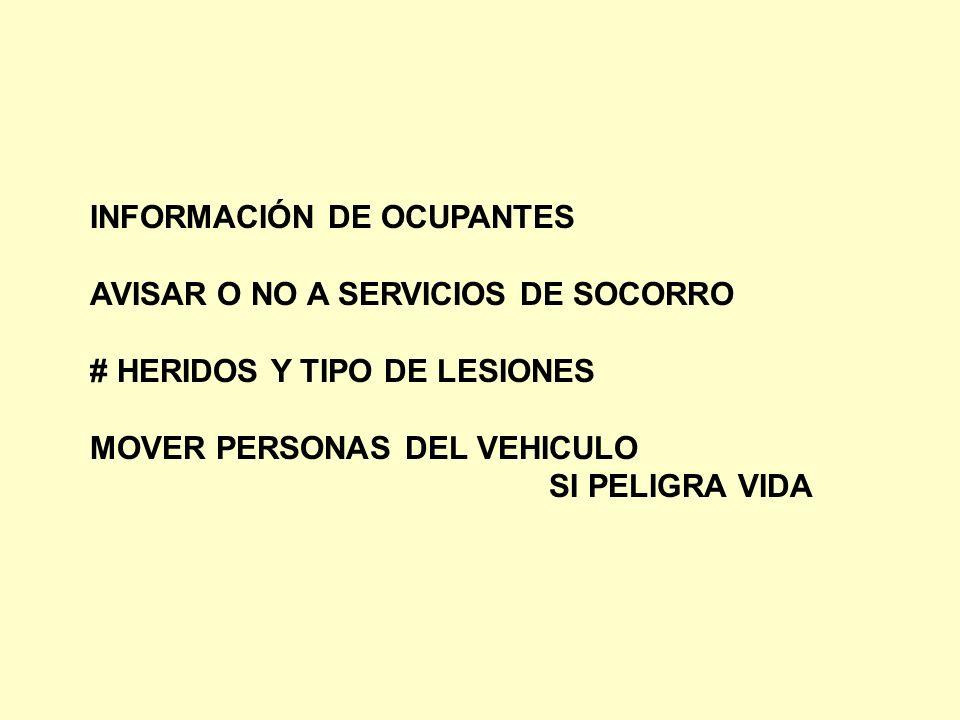 INFORMACIÓN DE OCUPANTES AVISAR O NO A SERVICIOS DE SOCORRO # HERIDOS Y TIPO DE LESIONES MOVER PERSONAS DEL VEHICULO SI PELIGRA VIDA