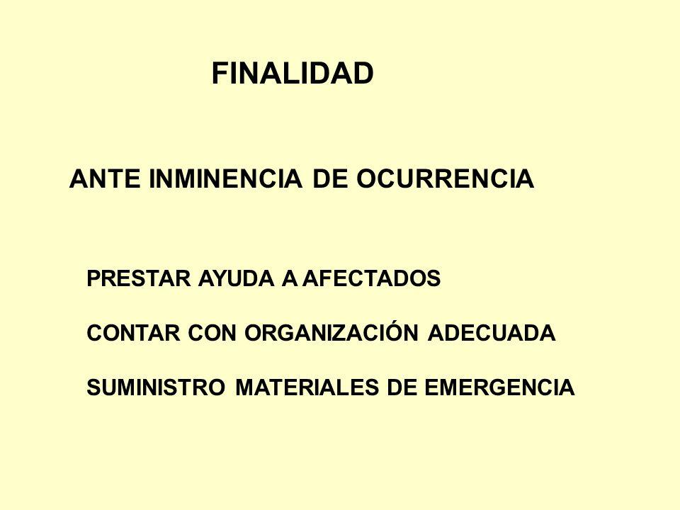 FINALIDAD PRESTAR AYUDA A AFECTADOS CONTAR CON ORGANIZACIÓN ADECUADA SUMINISTRO MATERIALES DE EMERGENCIA ANTE INMINENCIA DE OCURRENCIA