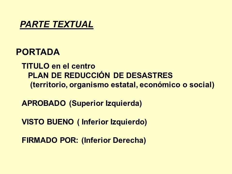 PARTE TEXTUAL PORTADA TITULO en el centro PLAN DE REDUCCIÓN DE DESASTRES (territorio, organismo estatal, económico o social) APROBADO (Superior Izquie