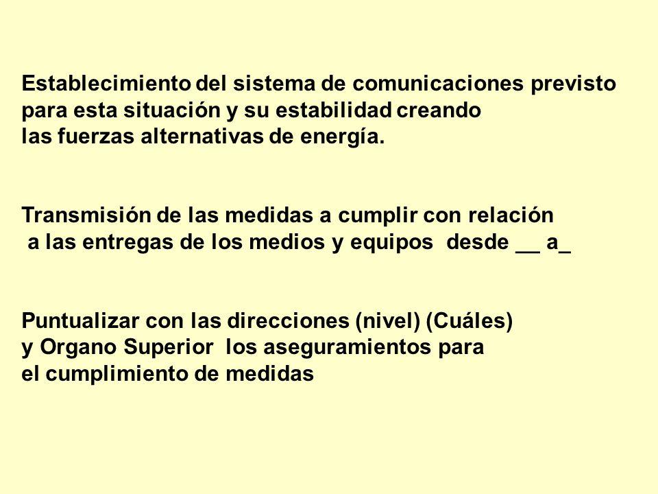 Establecimiento del sistema de comunicaciones previsto para esta situación y su estabilidad creando las fuerzas alternativas de energía. Transmisión d