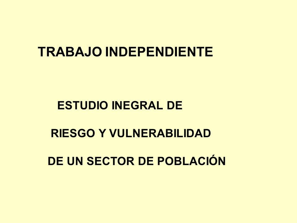 TRABAJO INDEPENDIENTE ESTUDIO INEGRAL DE RIESGO Y VULNERABILIDAD DE UN SECTOR DE POBLACIÓN