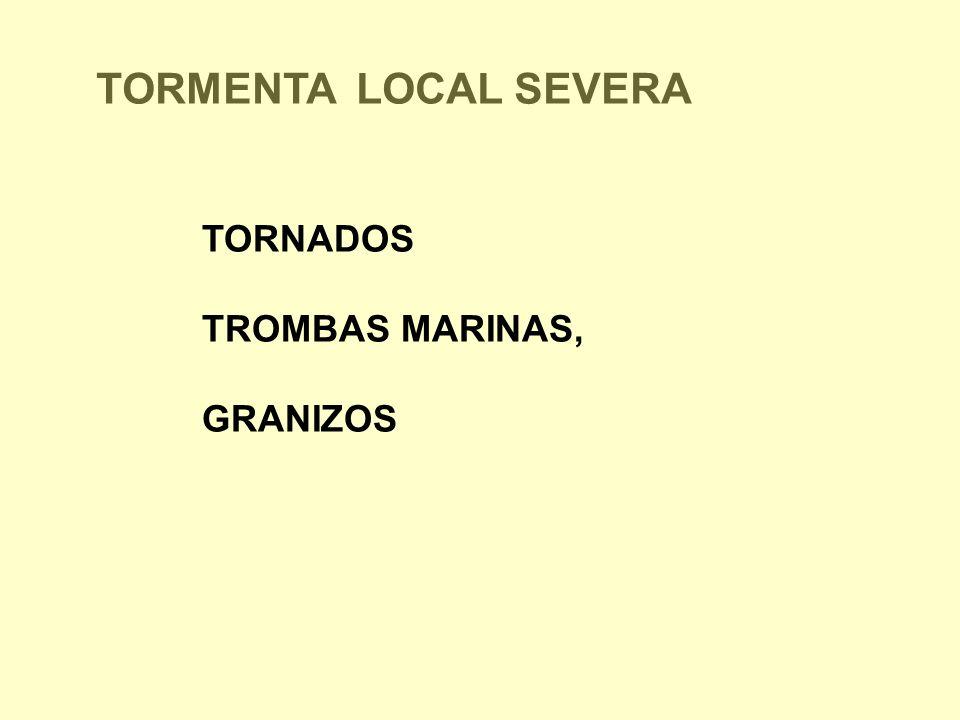 TORNADOS TROMBAS MARINAS, GRANIZOS TORMENTA LOCAL SEVERA