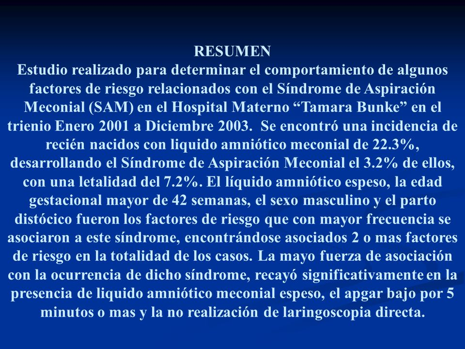RESUMEN Estudio realizado para determinar el comportamiento de algunos factores de riesgo relacionados con el Síndrome de Aspiración Meconial (SAM) en
