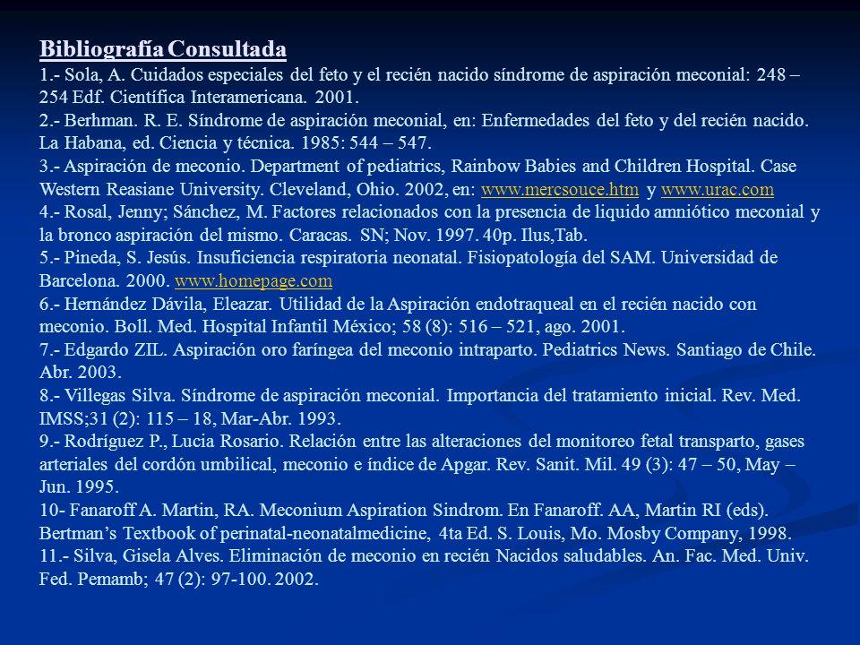 Bibliografía Consultada 1.- Sola, A. Cuidados especiales del feto y el recién nacido síndrome de aspiración meconial: 248 – 254 Edf. Científica Intera