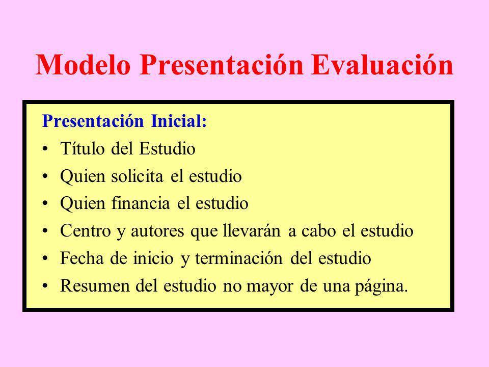 Modelo Presentación Evaluación Presentación Inicial: Título del Estudio Quien solicita el estudio Quien financia el estudio Centro y autores que lleva
