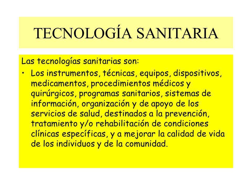 TECNOLOGÍA SANITARIA Las tecnologías sanitarias son: Los instrumentos, técnicas, equipos, dispositivos, medicamentos, procedimientos médicos y quirúrg