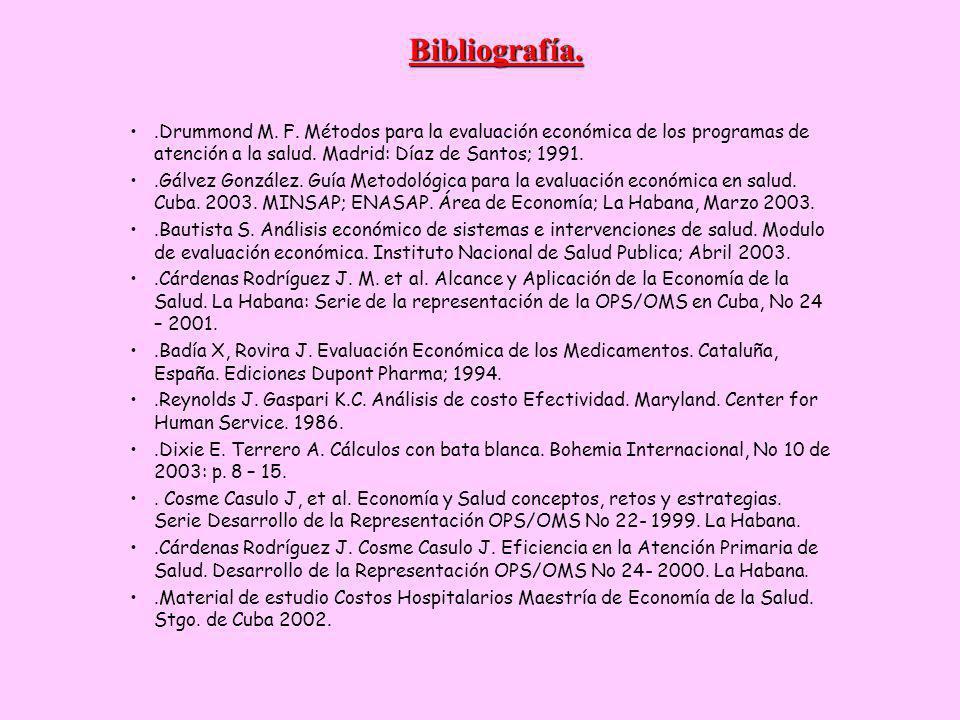 Bibliografía..Drummond M. F. Métodos para la evaluación económica de los programas de atención a la salud. Madrid: Díaz de Santos; 1991..Gálvez Gonzál