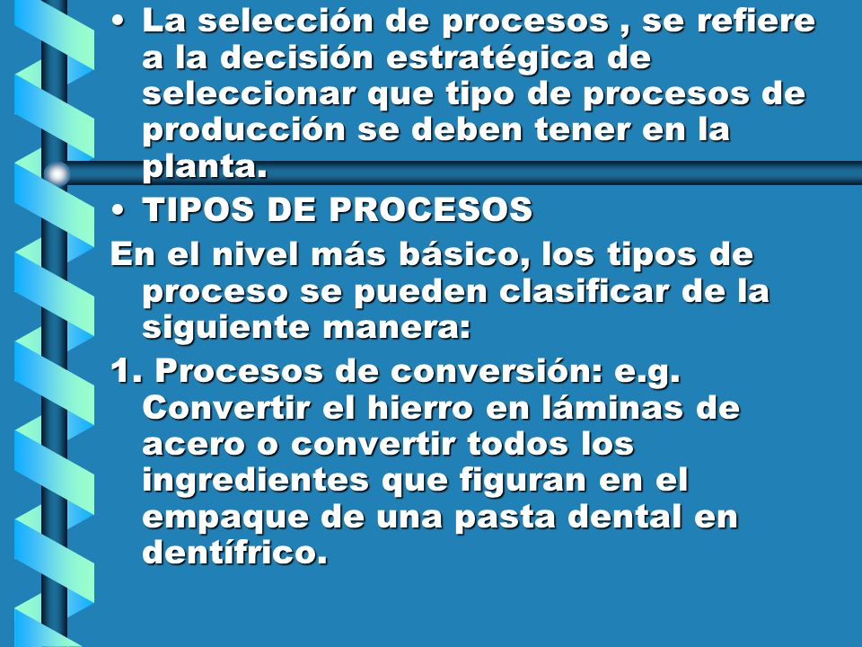 La selección de procesos, se refiere a la decisión estratégica de seleccionar que tipo de procesos de producción se deben tener en la planta.La selecc
