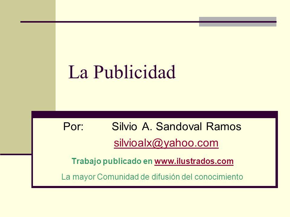 La Publicidad Por: Silvio A. Sandoval Ramos silvioalx@yahoo.com Trabajo publicado en www.ilustrados.comwww.ilustrados.com La mayor Comunidad de difusi