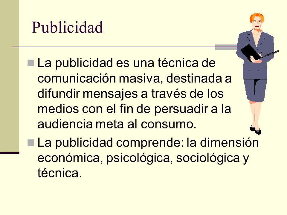 Publicidad La publicidad es una técnica de comunicación masiva, destinada a difundir mensajes a través de los medios con el fin de persuadir a la audi