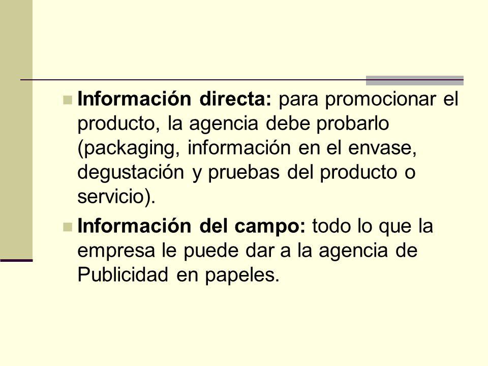 Información directa: para promocionar el producto, la agencia debe probarlo (packaging, información en el envase, degustación y pruebas del producto o