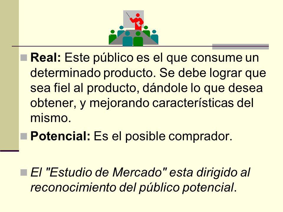 Real: Este público es el que consume un determinado producto. Se debe lograr que sea fiel al producto, dándole lo que desea obtener, y mejorando carac
