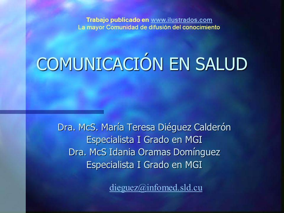 COMUNICACIÓN EN SALUD Dra.McS. María Teresa Diéguez Calderón Especialista I Grado en MGI Dra.