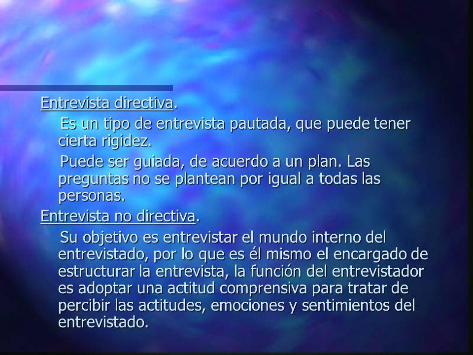 TIPOS DE ENTREVISTA Por su estructura Directiva No directiva Por el número de entrevistados Individual Grupal Por el objetivo Informativa Orientación