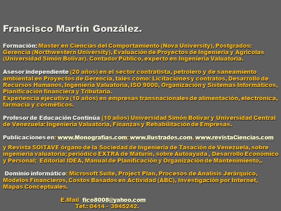 Francisco Martín González. Formación: Master en Ciencias del Comportamiento (Nova University), Postgrados: Gerencia (Northwestern University), Evaluac