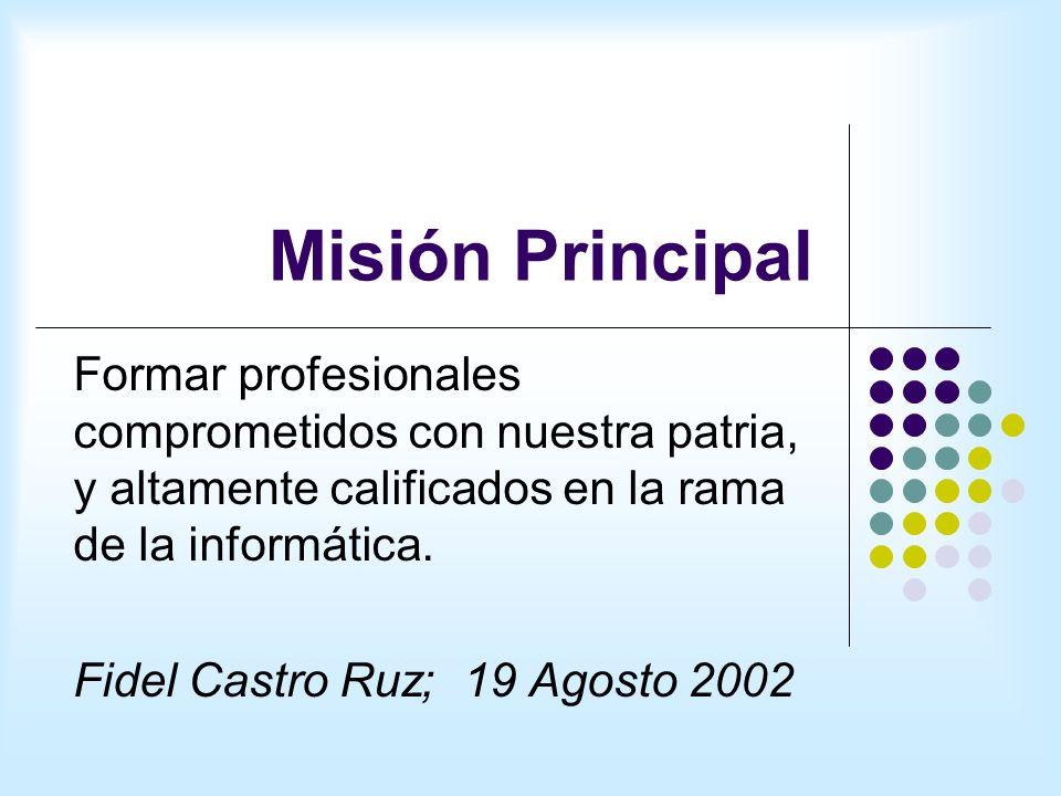 Misión Principal Formar profesionales comprometidos con nuestra patria, y altamente calificados en la rama de la informática.