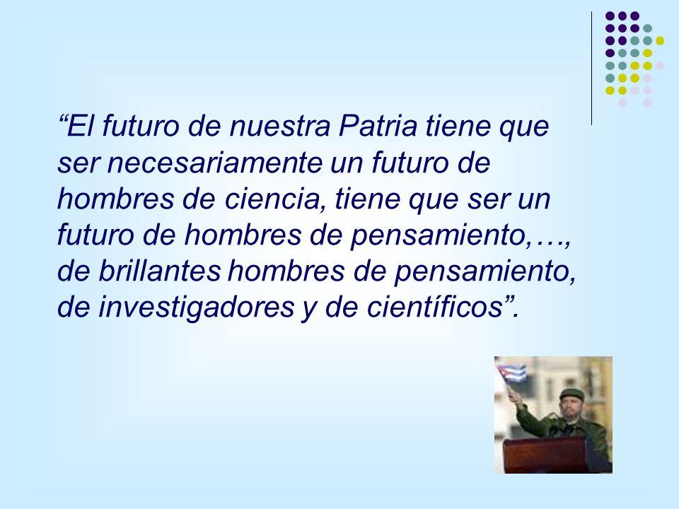 El futuro de nuestra Patria tiene que ser necesariamente un futuro de hombres de ciencia, tiene que ser un futuro de hombres de pensamiento,…, de brillantes hombres de pensamiento, de investigadores y de científicos.