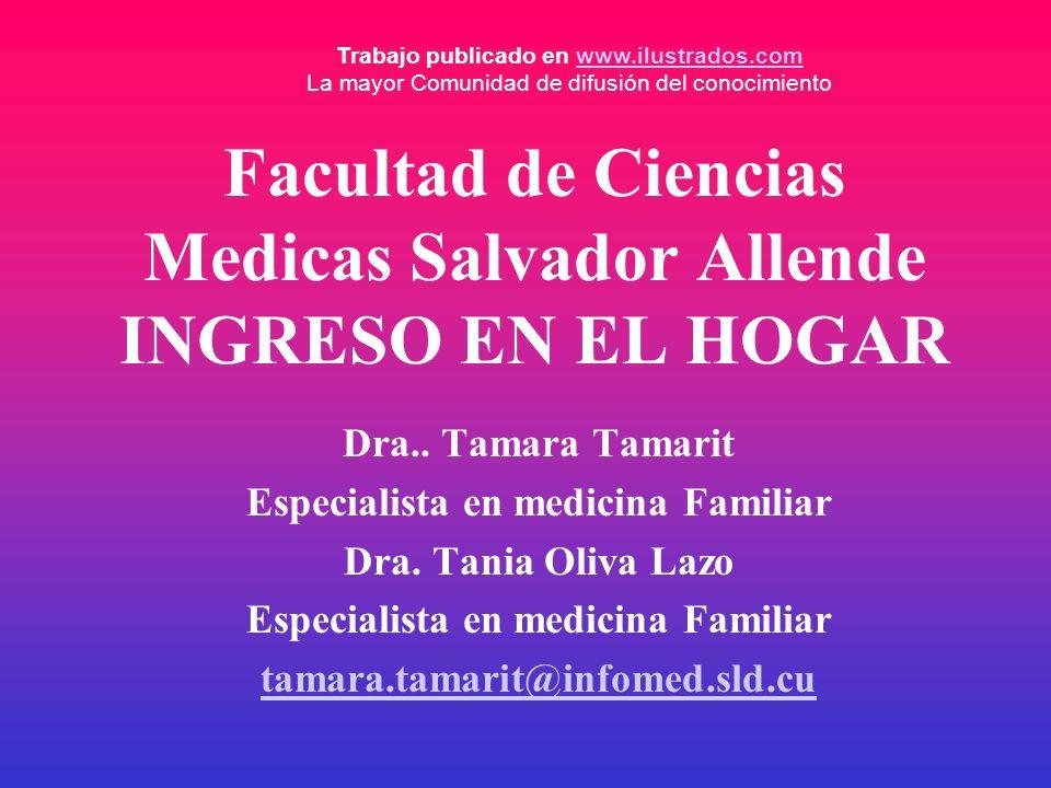 Facultad de Ciencias Medicas Salvador Allende INGRESO EN EL HOGAR Dra.. Tamara Tamarit Especialista en medicina Familiar Dra. Tania Oliva Lazo Especia