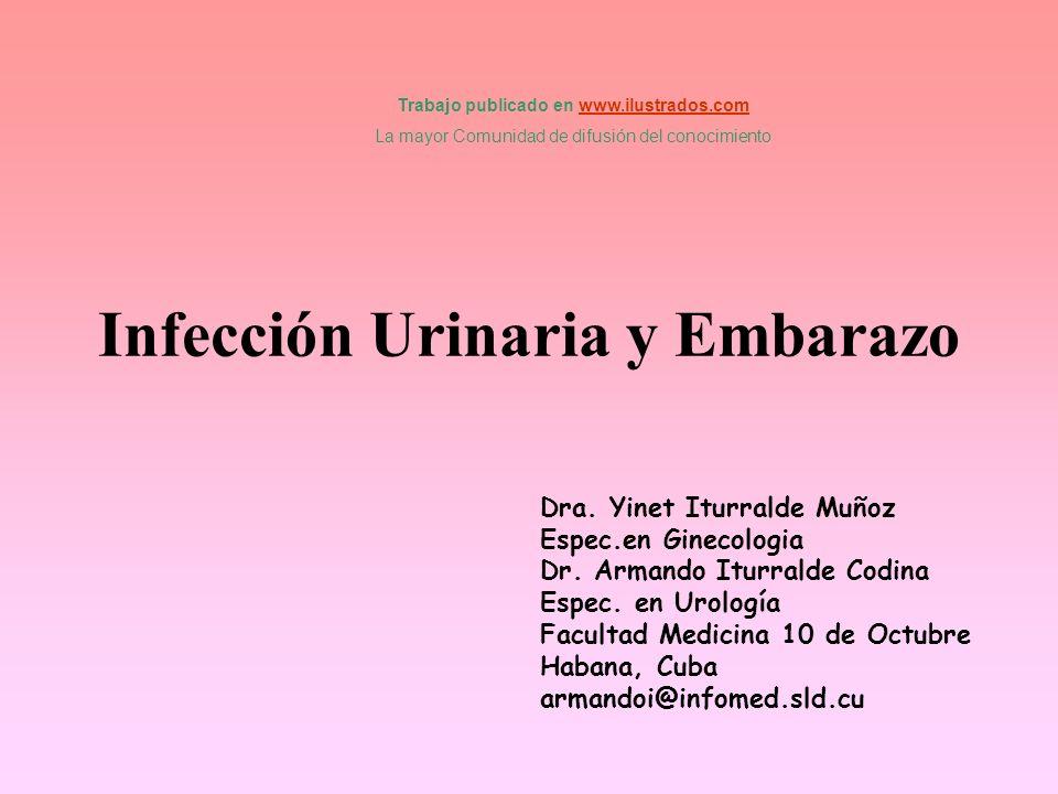 Infección Urinaria y Embarazo Dra. Yinet Iturralde Muñoz Espec.en Ginecologia Dr. Armando Iturralde Codina Espec. en Urología Facultad Medicina 10 de