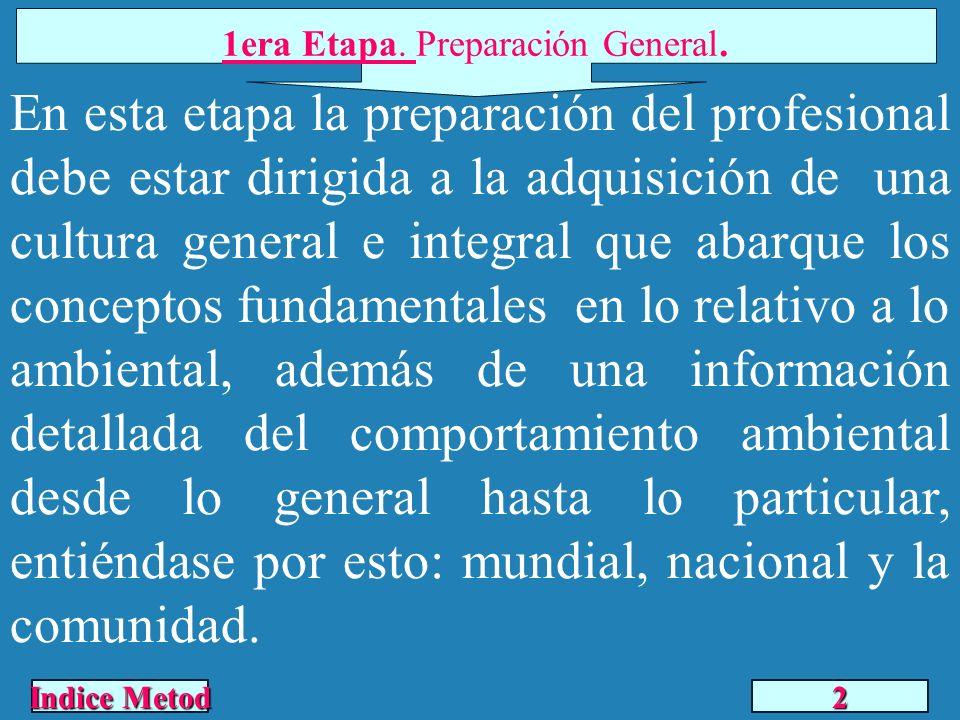 1era Etapa. Preparación General. En esta etapa la preparación del profesional debe estar dirigida a la adquisición de una cultura general e integral q