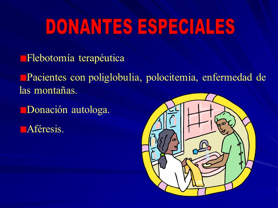 Flebotomía terapéutica Pacientes con poliglobulia, polocitemia, enfermedad de las montañas. Donación autologa. Aféresis.