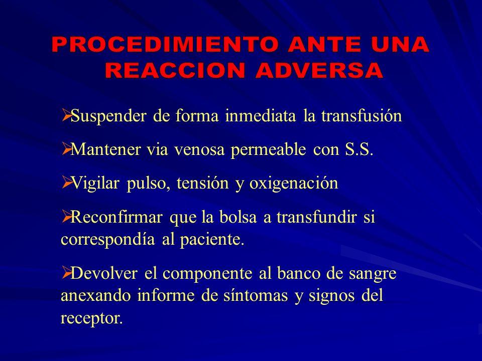 Suspender de forma inmediata la transfusión Mantener via venosa permeable con S.S. Vigilar pulso, tensión y oxigenación Reconfirmar que la bolsa a tra