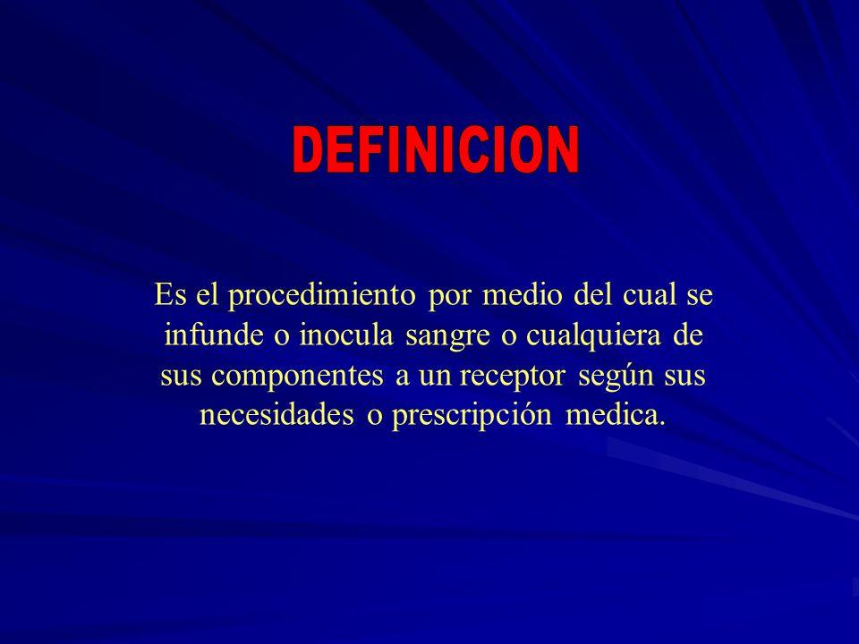 Es el procedimiento por medio del cual se infunde o inocula sangre o cualquiera de sus componentes a un receptor según sus necesidades o prescripción