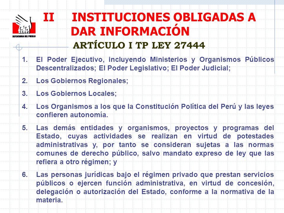 II INSTITUCIONES OBLIGADAS A DAR INFORMACIÓN ARTÍCULO I TP LEY 27444 1.El Poder Ejecutivo, incluyendo Ministerios y Organismos Públicos Descentralizad
