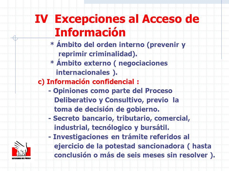 * Ámbito del orden interno (prevenir y reprimir criminalidad). * Ámbito externo ( negociaciones internacionales ). c) Información confidencial : - Opi