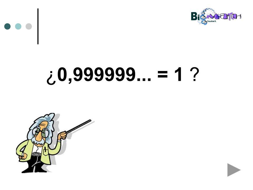 ¿0,999999... = 1 ?