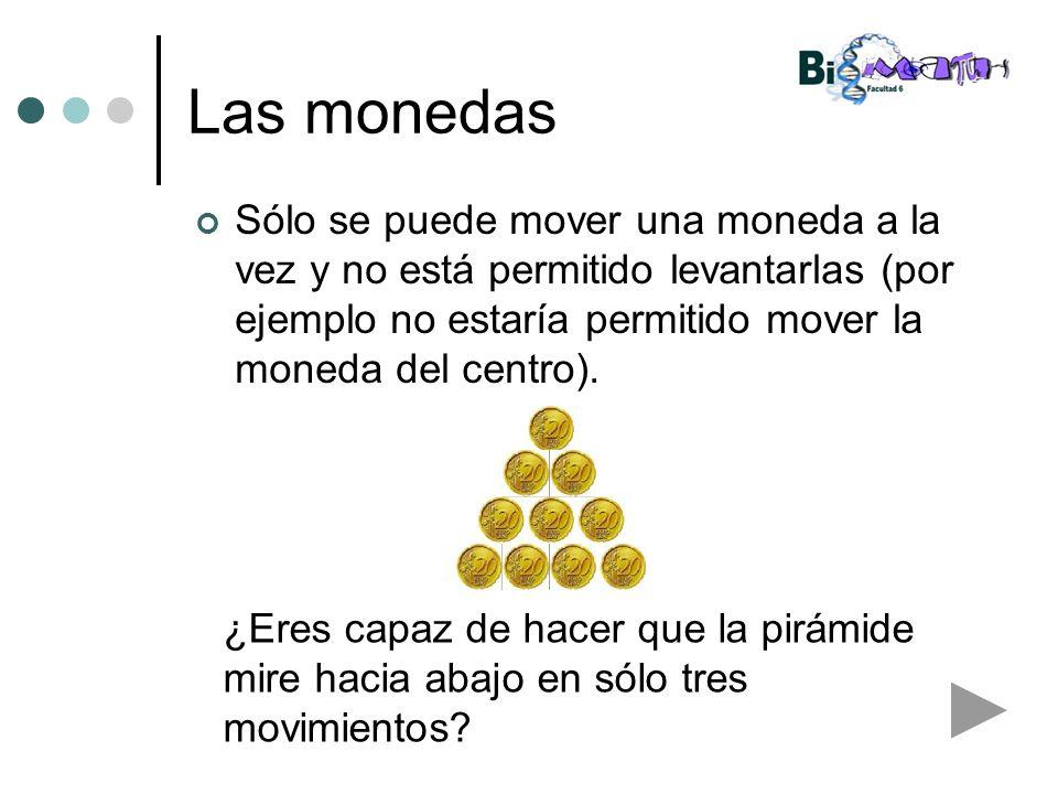 Las monedas Sólo se puede mover una moneda a la vez y no está permitido levantarlas (por ejemplo no estaría permitido mover la moneda del centro). ¿Er