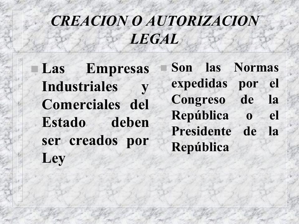 DEFINICION n Son organismos creados por la ley n Desarrollan actividades de naturaleza industrial y comercial n Personeria Juridica n Autonomia Admini