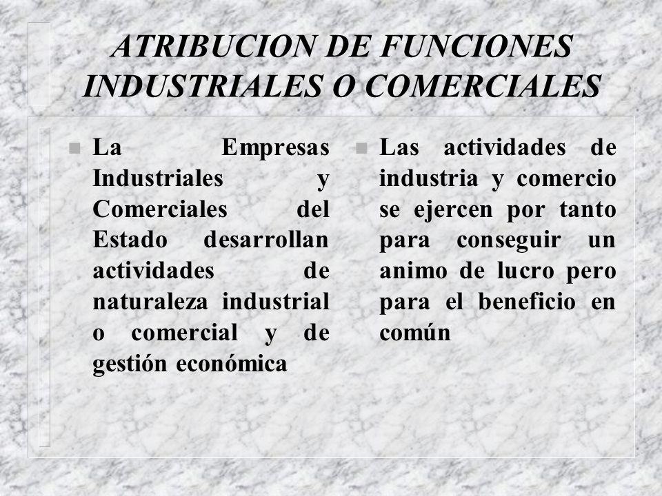 CREACION O AUTORIZACION LEGAL n Las Empresas Industriales y Comerciales del Estado deben ser creados por Ley n Son las Normas expedidas por el Congres