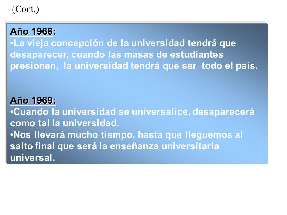(Cont.) Año 1968: La vieja concepción de la universidad tendrá que desaparecer, cuando las masas de estudiantes presionen, la universidad tendrá que s