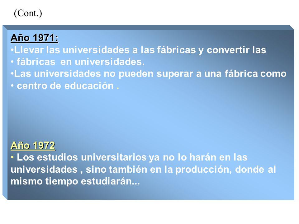 (Cont.) Año 1971: Llevar las universidades a las fábricas y convertir las fábricas en universidades.