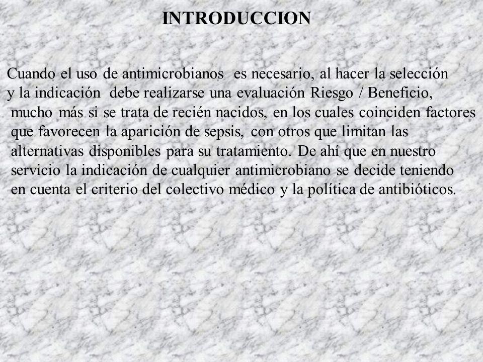 INTRODUCCION Cuando el uso de antimicrobianos es necesario, al hacer la selección y la indicación debe realizarse una evaluación Riesgo / Beneficio, m