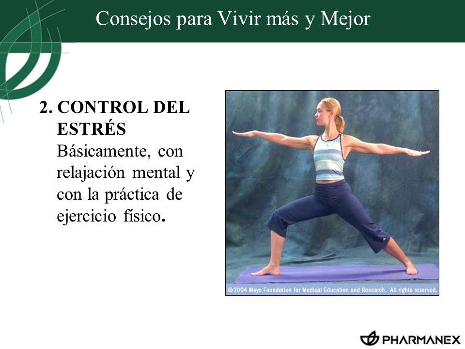 Consejos para Vivir más y Mejor 2. CONTROL DEL ESTRÉS Básicamente, con relajación mental y con la práctica de ejercicio físico.