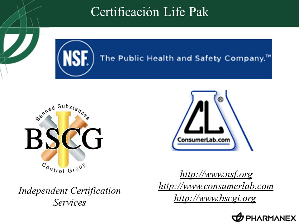 Certificación Life Pak Independent Certification Services http://www.nsf.org http://www.consumerlab.com http://www.bscgi.org