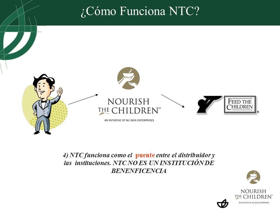 ¿Cómo Funciona NTC? 4) NTC funciona como el puente entre el distribuidor y las instituciones. NTC NO ES UN INSTITUCIÓN DE BENENFICENCIA