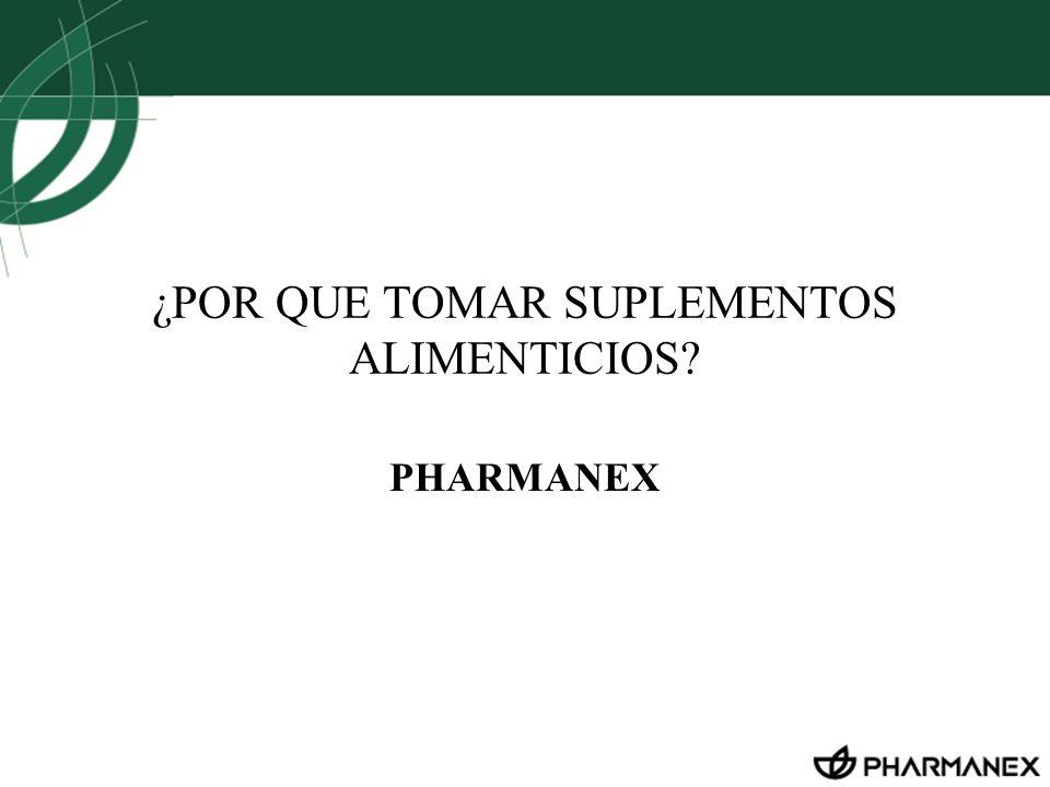 ¿POR QUE TOMAR SUPLEMENTOS ALIMENTICIOS? PHARMANEX