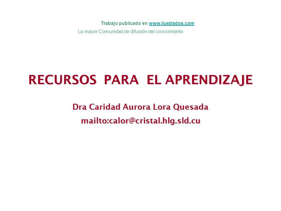 RECURSOS PARA EL APRENDIZAJE Dra Caridad Aurora Lora Quesada mailto:calor@cristal.hlg.sld.cu Trabajo publicado en www.ilustrados.comwww.ilustrados.com