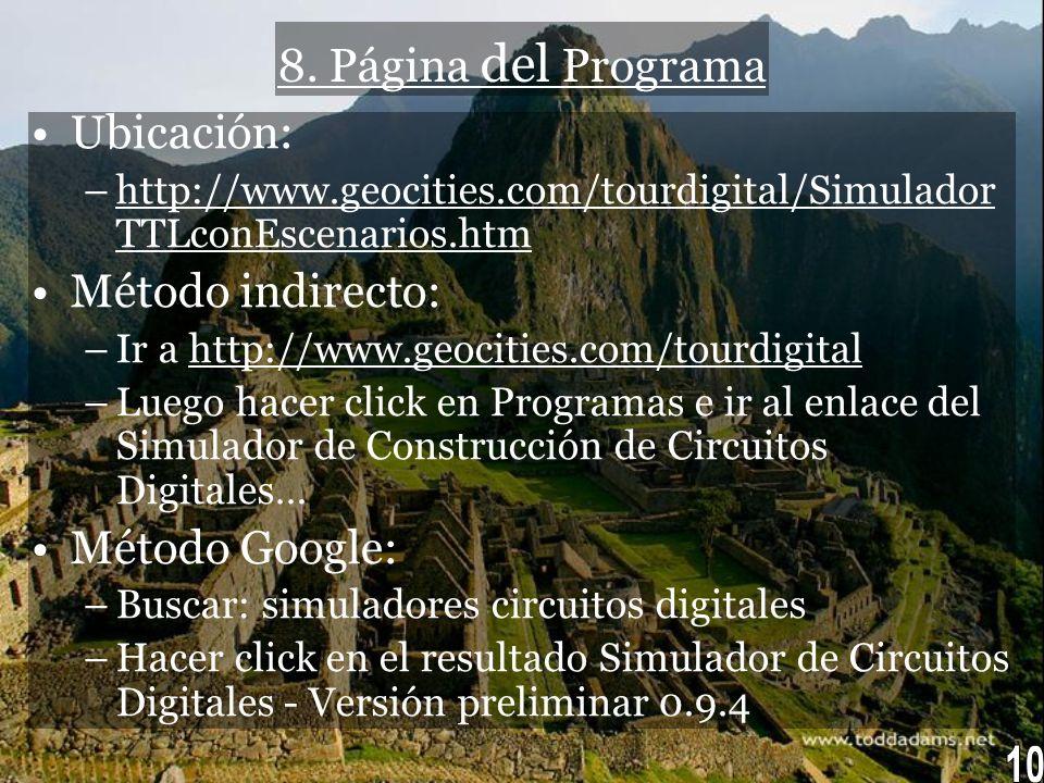 8. Página del Programa Ubicación: –http://www.geocities.com/tourdigital/Simulador TTLconEscenarios.htm Método indirecto: –Ir a http://www.geocities.co