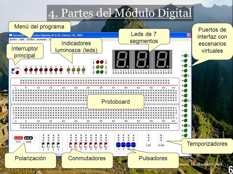 4. Partes del Módulo Digital Interruptor principal Indicadores luminosos (leds) Leds de 7 segmentos Protoboard Polarización ConmutadoresPulsadores Tem