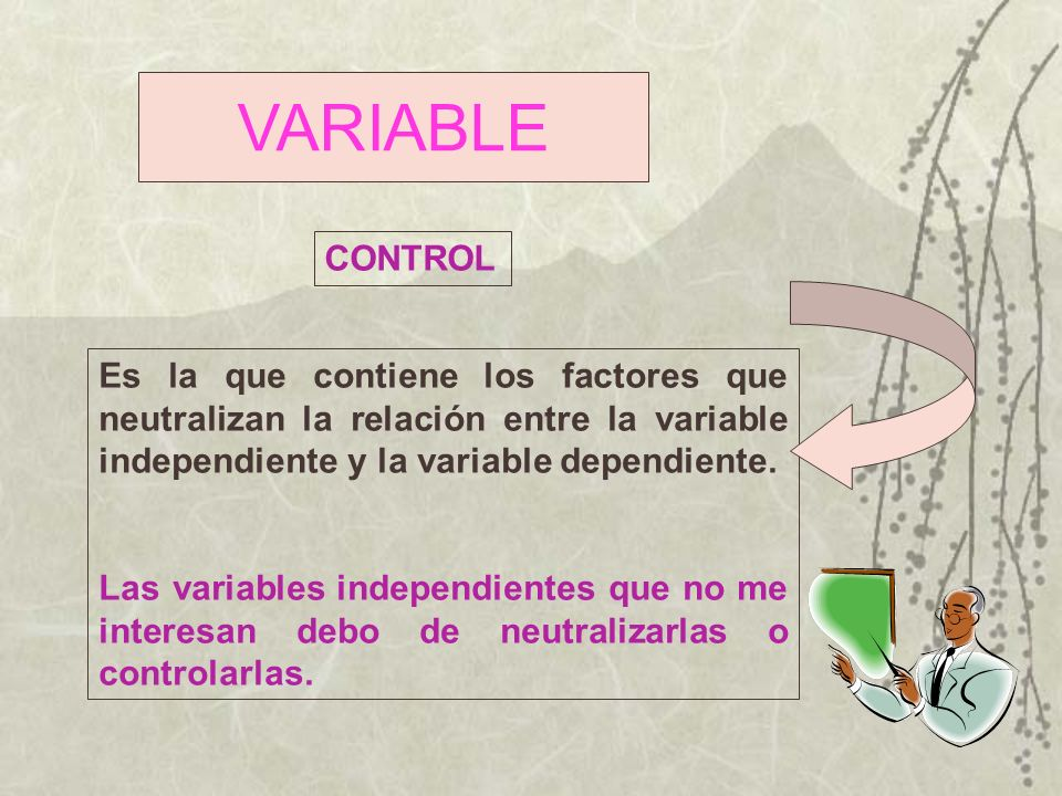 VARIABLE Es la que contiene los factores que neutralizan la relación entre la variable independiente y la variable dependiente. Las variables independ